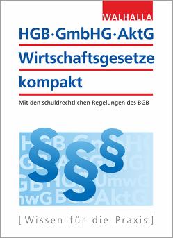 HGB, GmbHG, AktG, Wirtschaftsgesetze kompakt 2019 von Walhalla Fachredaktion