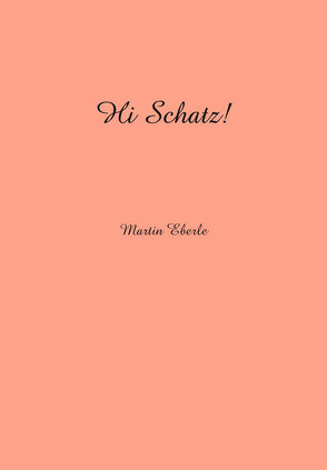 Hi Schatz! von Dubel,  Heinrich, Eberle,  Martin