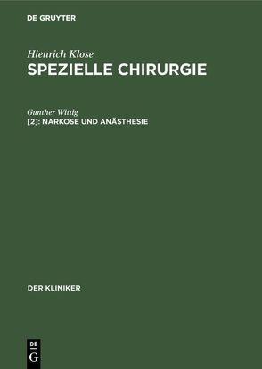 Hienrich Klose: Spezielle Chirurgie / Narkose und Anästhesie von Wittig,  Gunther