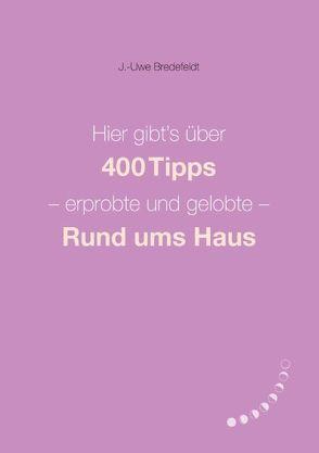 Hier gibt's über 400 Tipps – erprobte und gelobte – Rund ums Haus von Bredefeldt,  J.-Uwe