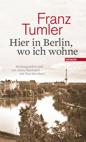 Hier in Berlin, wo ich wohne von Bernhart,  Toni, Tumler,  Franz