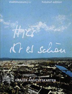 Hier ist es schön! Grazer Ansichtskarten von Hochreiter,  Otto, Holzer,  Anton, Otti,  Margareth, Tropper,  Eva
