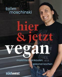 Hier & jetzt vegan von Moschinski,  Björn