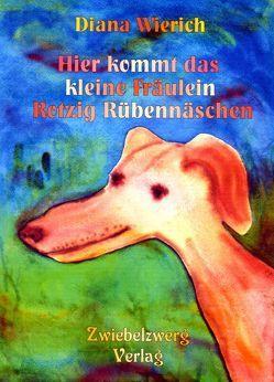 Hier kommt das kleine Fräulein Rotzig Rübennäschen von Laufenburg,  Heike, Wierich,  Diana