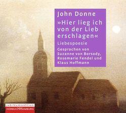 Hier lieg ich von der Lieb erschlagen von Borsody,  Suzanne von, Donne,  John, Fendel,  Rosemarie, Hoffmann,  Klaus
