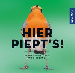 Hier piept´s! – Gefiederte Stars und ihre Songs von Roché,  Jean C., Schmid,  Ulrich
