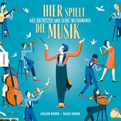 Hier spielt die Musik. Das Orchester und seine Instrumente von Doran,  David, Körber,  Silke, Nuovo,  Avalon