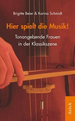 Hier spielt die Musik! von Beier,  Brigitte, Schmidt,  Karina