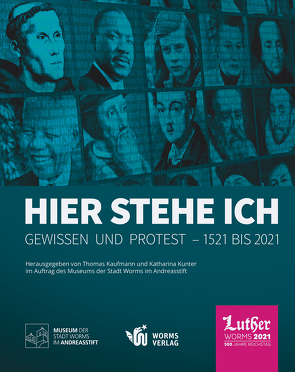 Hier stehe ich. Gewissen und Protest – 1521 bis 2021 von Kaufmann,  Thomas, Kunter,  Katharina