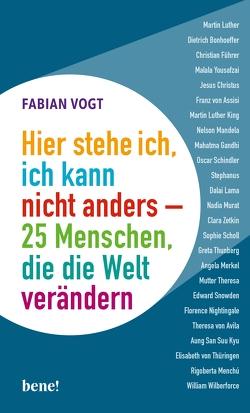 Hier stehe ich, ich kann nicht anders – 25 Menschen, die die Welt verändern von Vogt,  Fabian