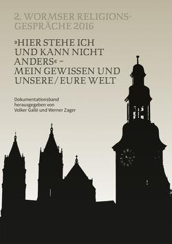 »Hier stehe ich und kann nicht anders« – Mein Gewissen und unsere / eure Welt von Gallé,  Volker, Zager,  Werner