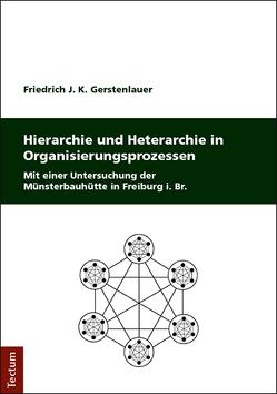 Hierarchie und Heterarchie in Organisierungsprozessen von Gerstenlauer,  Friedrich J. K.