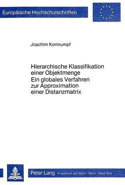 Hierarchische Klassifikation einer Objektmenge- Ein globales Verfahren zur Approximation einer Distanzmatrix von Kornrumpf,  Joachim