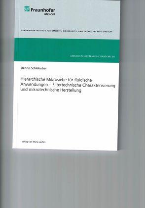 Hierarchische Mikrosiebe für fluidische Anwendungen – Filtertechnische Charakterisierung und mikrotechnische Herstellung von Schlehuber,  Dennis