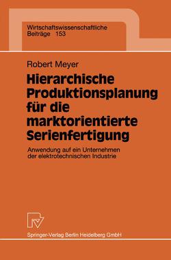 Hierarchische Produktionsplanung für die marktorientierte Serienfertigung von Meyer,  Robert