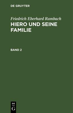 Hiero und seine Familie / Hiero und seine Familie. Band 2 von Rambach,  Friedrich Eberhard
