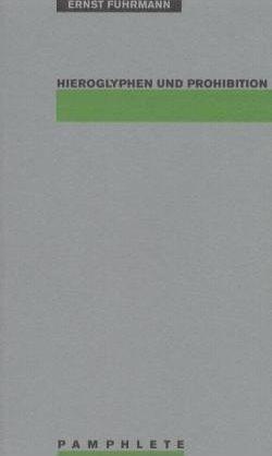 Hieroglyphen und Prohibition von Baumann,  Rembert, Fuhrmann,  Ernst