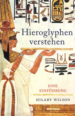 Hieroglyphen verstehen (Ägypten, Schriftsprache, Grundwortschatz, lesen und schreiben) von Maier,  Peter E., Wilson,  Hilary