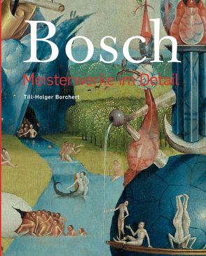 Hieronymus Bosch –Meisterwerke im Detail von Borchert,  Till-Holger, Bosch,  Hieronymus