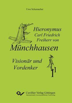 Hieronymus Carl Friedrich Freiherr von Münchhausen – Visionär und Vordenker von Schumacher,  Uwe