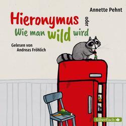Hieronymus oder Wie man wild wird von Fröhlich,  Andreas, Pehnt,  Annette