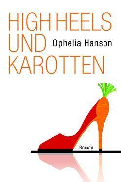 High Heels und Karotten von Hanson,  Ophelia