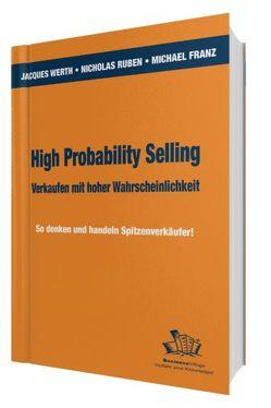 High Probability Selling – Verkaufen mit hoher Wahrscheinlichkeit von Franz,  Michael, Ruben,  Nicholas E, Werth,  Jacques