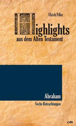 Highlights aus dem Alten Testament / Highlights aus dem Alten Testament (Band II) – Abraham von Filler,  Ulrich