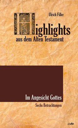 Highlights aus dem Alten Testament / Highlights aus dem Alten Testament – Im Angesicht Gottes von Filler,  Ulrich