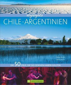Highlights Chile / Argentinien von Bolch,  Oliver, Drouve,  Andreas, Vision 21 Dr. Heiko Beyer,  Heiko