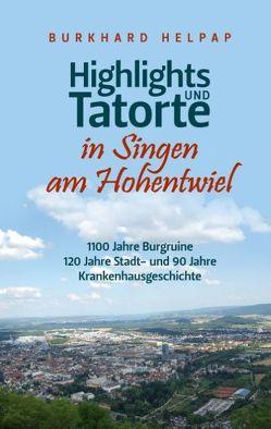 Highlights und Tatorte in Singen am Hohentwiel von Helpap,  Burkhard