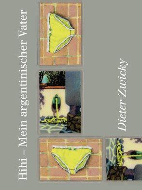 Hihi – Mein argentinischer Vater von Morlang,  Werner, Zwicky,  Dieter