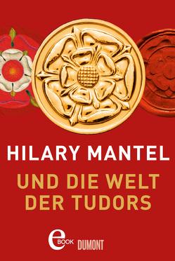 Hilary Mantel und die Welt der Tudors von Grube,  Anette, Mantel,  Hilary