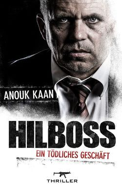 Hilboss – ein tödliches Geschäft von Kaan,  Anouk