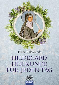 Hildegard-Heilkunde für jeden Tag von Pukownik,  Peter