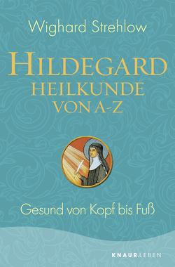 Hildegard-Heilkunde von A – Z von Strehlow,  Wighard