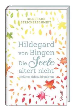 Hildegard von Bingen – Die Seele altert nicht von Strickerschmidt,  Hildegard
