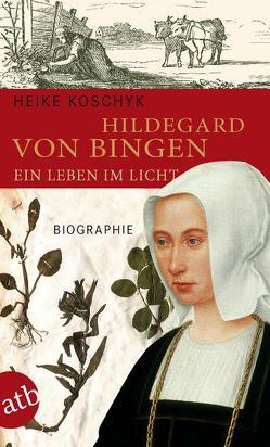 Hildegard von Bingen. Ein Leben im Licht von Koschyk,  Heike