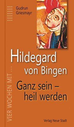 Hildegard von Bingen. Ganz sein – heil werden von Griesmayr,  Gudrun