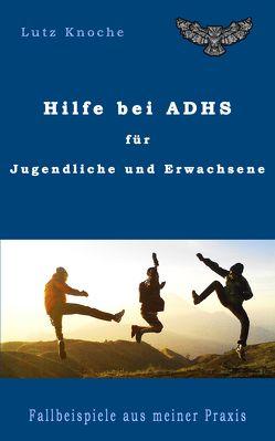 Hilfe bei ADHS für Jugendliche und Erwachsene von Knoche,  Dr. Lutz