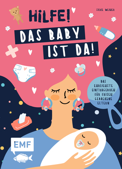 Hilfe! Das Baby ist da! – Das ehrlichste Eintragebuch für frisch gebackene Eltern von Weiher,  Silke