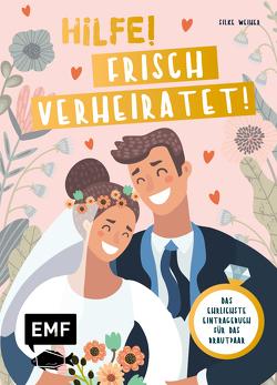 Hilfe! Frisch verheiratet! – Das ehrlichste Eintragebuch für das Brautpaar von Weiher,  Silke