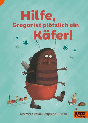 Hilfe, Gregor ist plötzlich ein Käfer! von David,  Lawrence, Durand,  Delphine, Sadowski,  Wolfram
