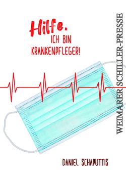 Hilfe, ich bin Krankenpfleger! von Schaputtis,  Daniel