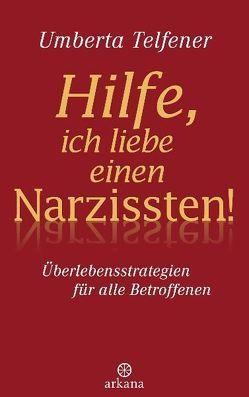 Hilfe, ich liebe einen Narzissten! von Liebl,  Elisabeth, Telfener,  Umberta