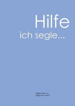 Hilfe, ich segle von Bachmann,  Siegfried