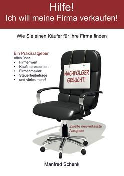 Hilfe! Ich will meine Firma verkaufen! von Schenk,  Manfred