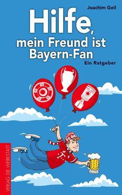 Hilfe, mein Freund ist Bayern-Fan von Geil,  Joachim