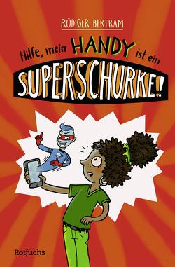 Hilfe, mein Handy ist ein Superschurke! 1 von Bertram,  Rüdiger, Schmitz,  Ka