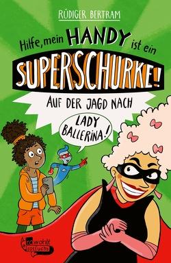 Hilfe, mein Handy ist ein Superschurke! Auf der Jagd nach Lady Ballerina! von Bertram,  Rüdiger, Schmitz,  Ka